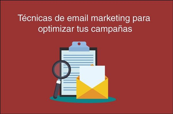 Técnicas de email marketing para optimizar tus campañas